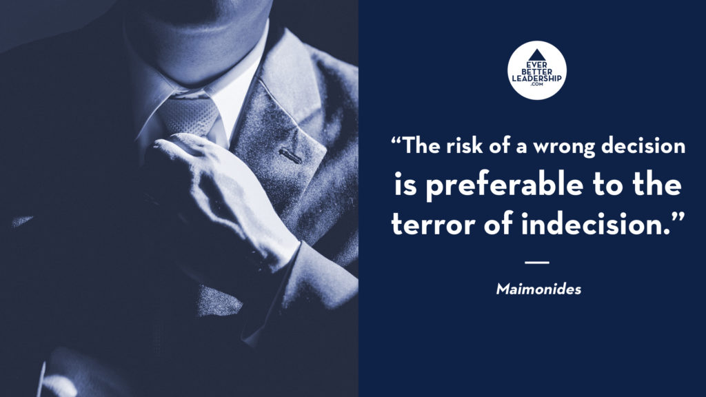 """The risk of a wrong decision is preferable to the terror of indecision."""