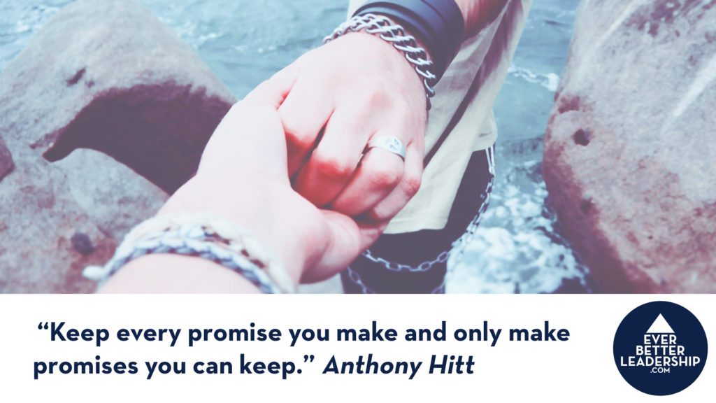 """Keep every promise you make and only make promises you can keep."""