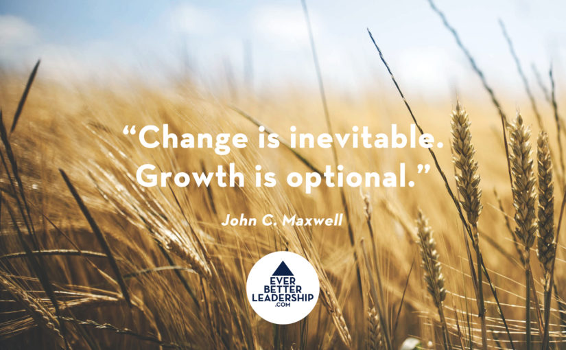 Change is inevitable – Growth is optional